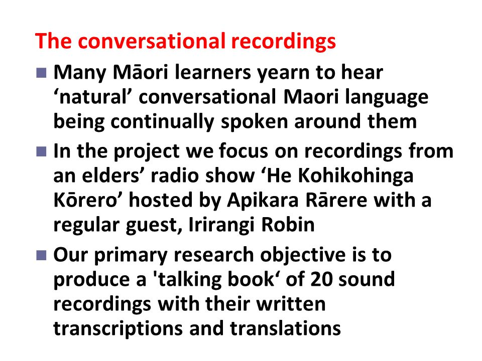 The conversational recordings Many Māori learners yearn to hear 'natural' conversational Maori language being continually spoken around them In the pr