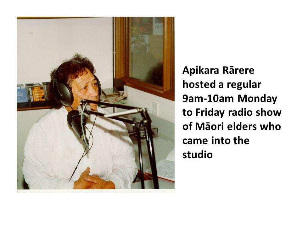 Apikara Rārere hosted a regular 9am-10am Monday to Friday radio show of Māori elders who came into the studio