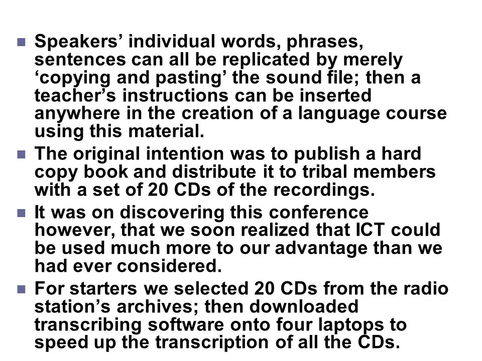 Speakers' individual words, phrases, sentences can all be replicated by merely 'copying and pasting' the sound file; then a teacher's instructions can
