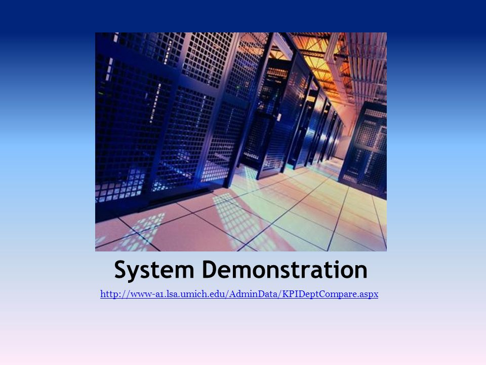 System Demonstration http://www-a1.lsa.umich.edu/AdminData/KPIDeptCompare.aspx