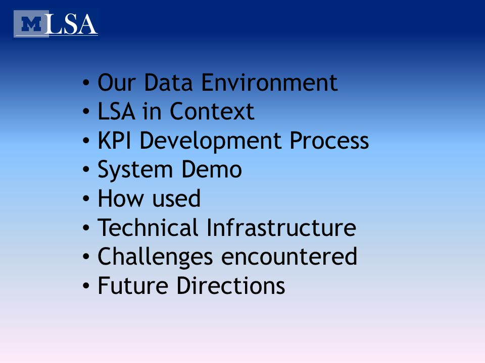 Our Data Environment LSA in Context KPI Development Process System Demo How used Technical Infrastructure Challenges encountered Future Directions