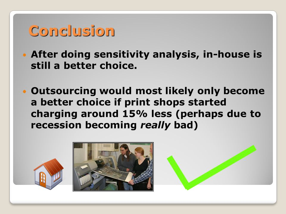 Conclusion After doing sensitivity analysis, in-house is still a better choice.