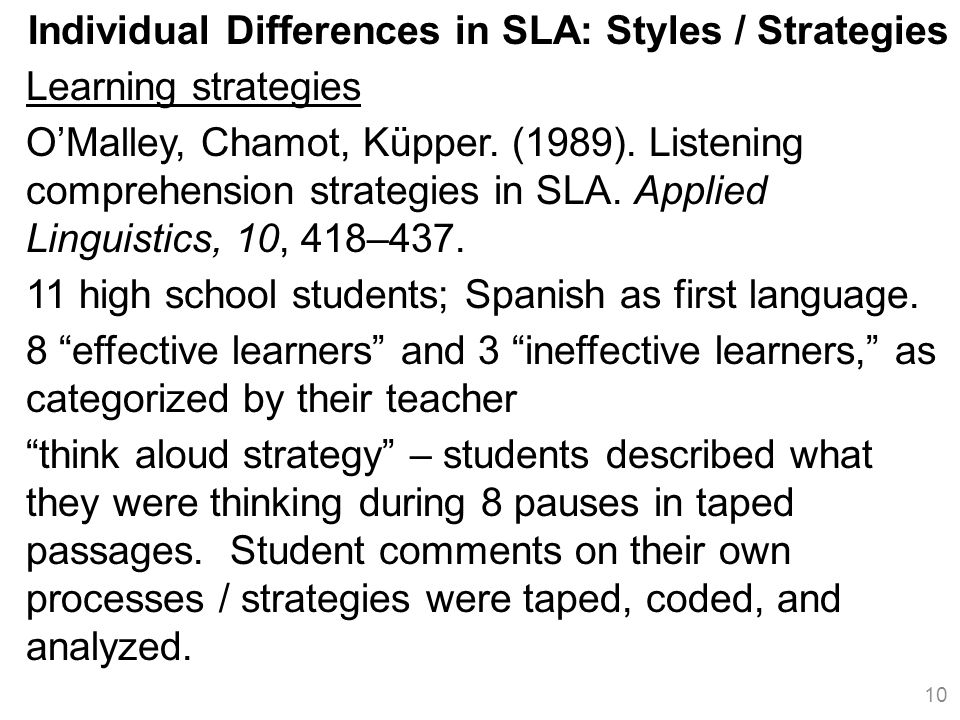 Individual Differences in SLA: Styles / Strategies Learning strategies O'Malley, Chamot, Küpper.