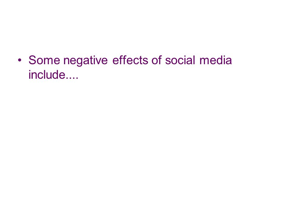 Some negative effects of social media include....