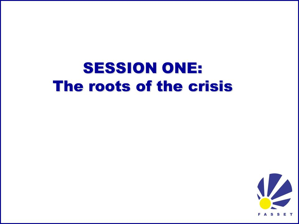 SESSION ONE: The roots of the crisis