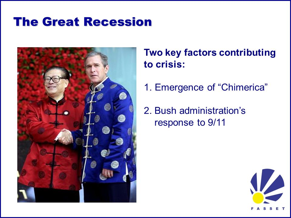 The Great Recession Two key factors contributing to crisis: 1.Emergence of Chimerica 2.