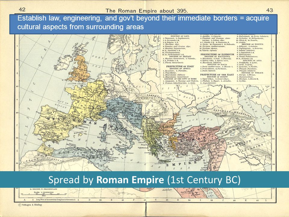 Spread by Roman Empire (1st Century BC) Establish law, engineering, and gov't beyond their immediate borders = acquire cultural aspects from surrounding areas