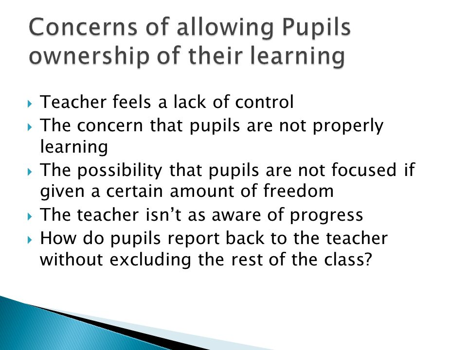  Teacher feels a lack of control  The concern that pupils are not properly learning  The possibility that pupils are not focused if given a certain