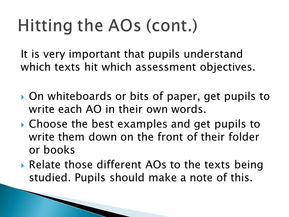 It is very important that pupils understand which texts hit which assessment objectives.  On whiteboards or bits of paper, get pupils to write each A