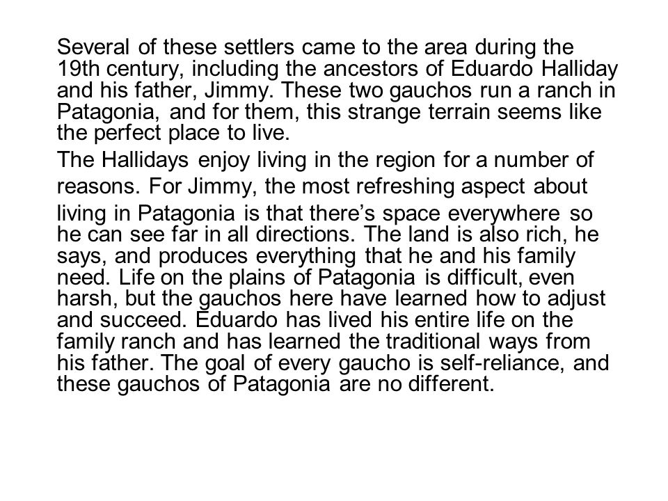 Several of these settlers came to the area during the 19th century, including the ancestors of Eduardo Halliday and his father, Jimmy. These two gauch