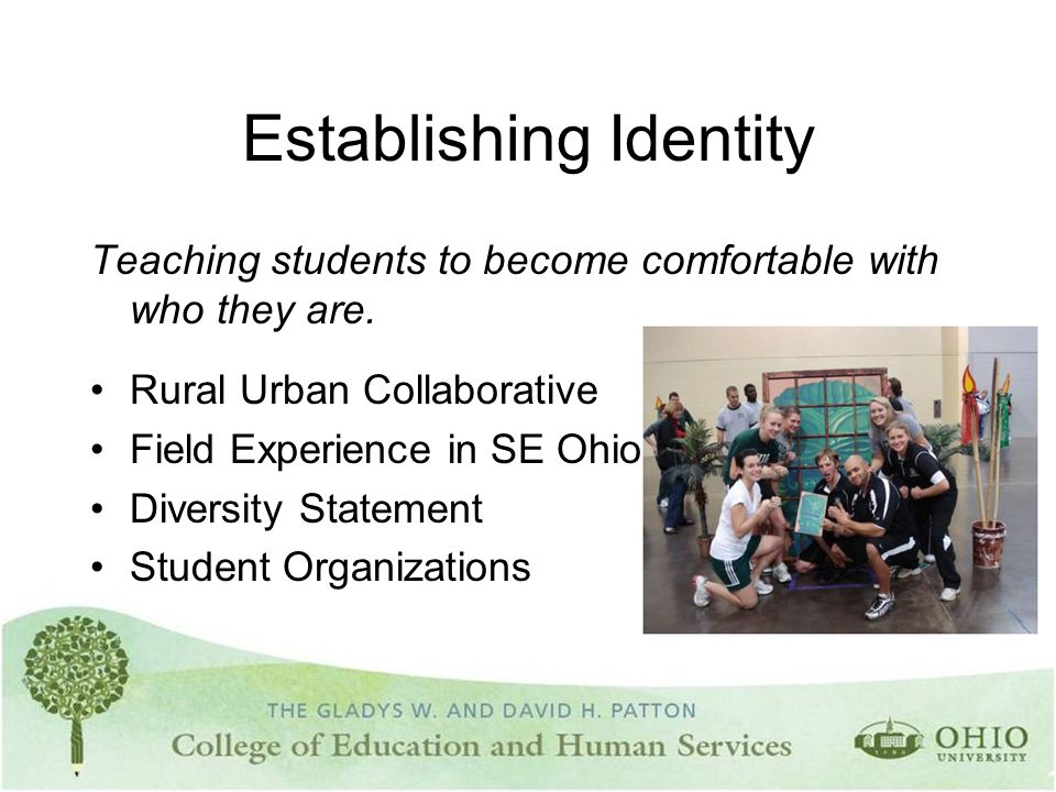 Establishing Identity Teaching students to become comfortable with who they are. Rural Urban Collaborative Field Experience in SE Ohio Diversity State