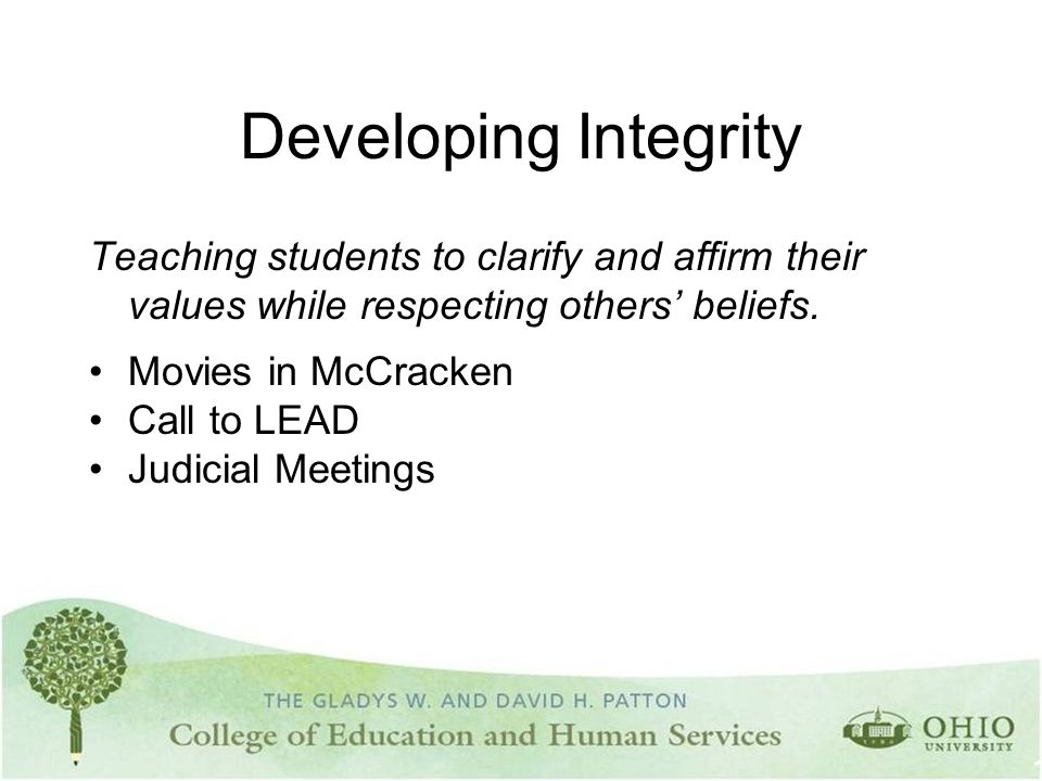 Developing Integrity Teaching students to clarify and affirm their values while respecting others' beliefs.