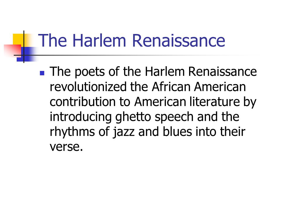 The Harlem Renaissance The poets of the Harlem Renaissance revolutionized the African American contribution to American literature by introducing ghet