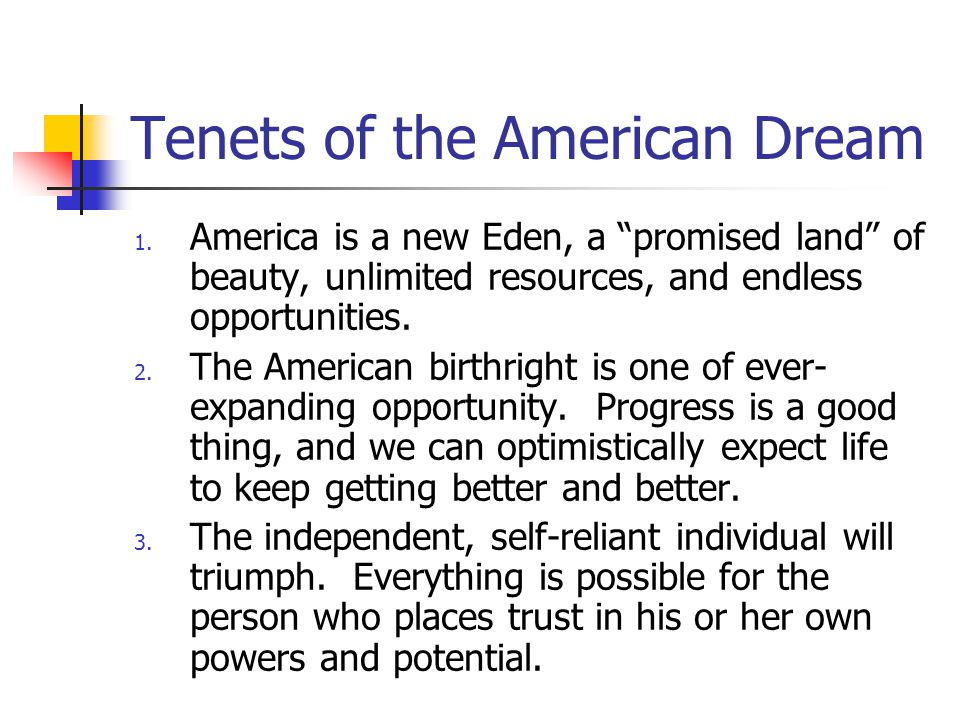 """Tenets of the American Dream 1. America is a new Eden, a """"promised land"""" of beauty, unlimited resources, and endless opportunities. 2. The American bi"""