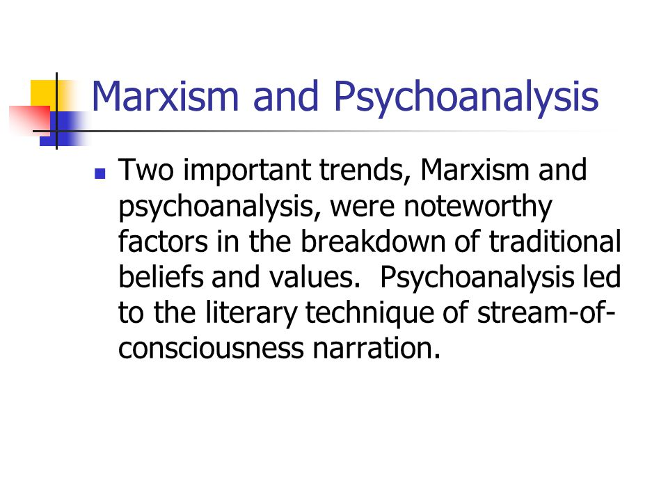 Marxism and Psychoanalysis Two important trends, Marxism and psychoanalysis, were noteworthy factors in the breakdown of traditional beliefs and values.