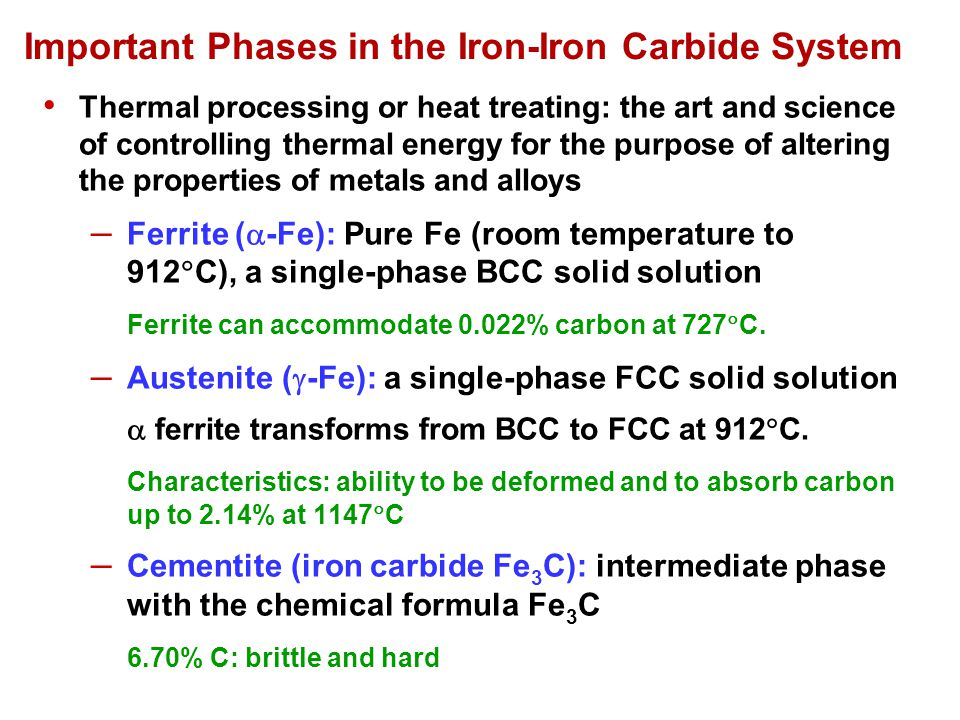 L + Fe 3 C 2.14 4.30 6.70 M N C P E O G F H Cementite Fe 3 C x x' 0.022 0.76 The Iron–Iron Carbide Phase Diagram.