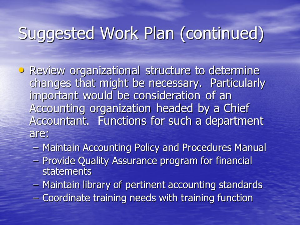 Suggested Work Plan (continued) Review organizational structure to determine changes that might be necessary. Particularly important would be consider