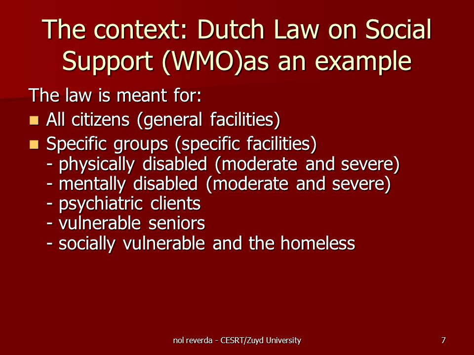nol reverda - CESRT/Zuyd University7 The context: Dutch Law on Social Support (WMO)as an example The law is meant for: All citizens (general facilitie