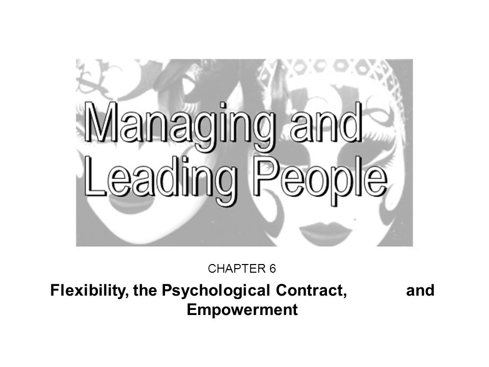 CHAPTER 6 Flexibility, the Psychological Contract, and Empowerment