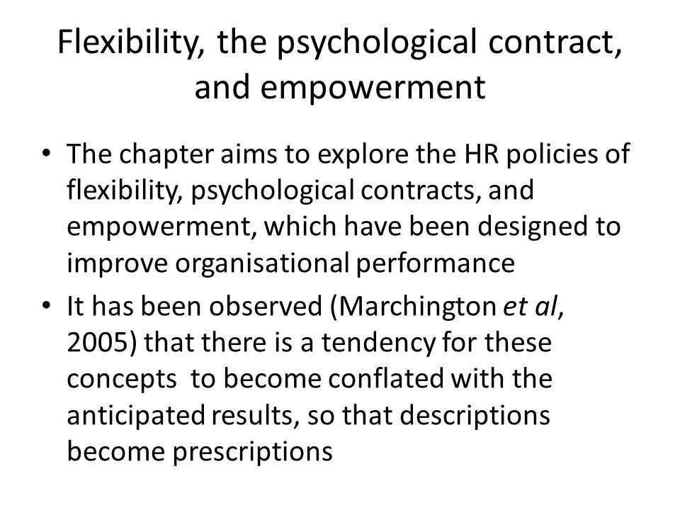 Flexibility, the psychological contract, and empowerment The chapter aims to explore the HR policies of flexibility, psychological contracts, and empo