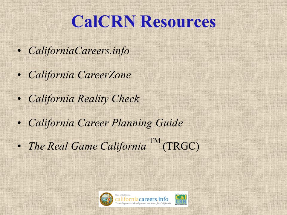 CalCRN Resources CaliforniaCareers.info California CareerZone California Reality Check California Career Planning Guide The Real Game California TM (TRGC)