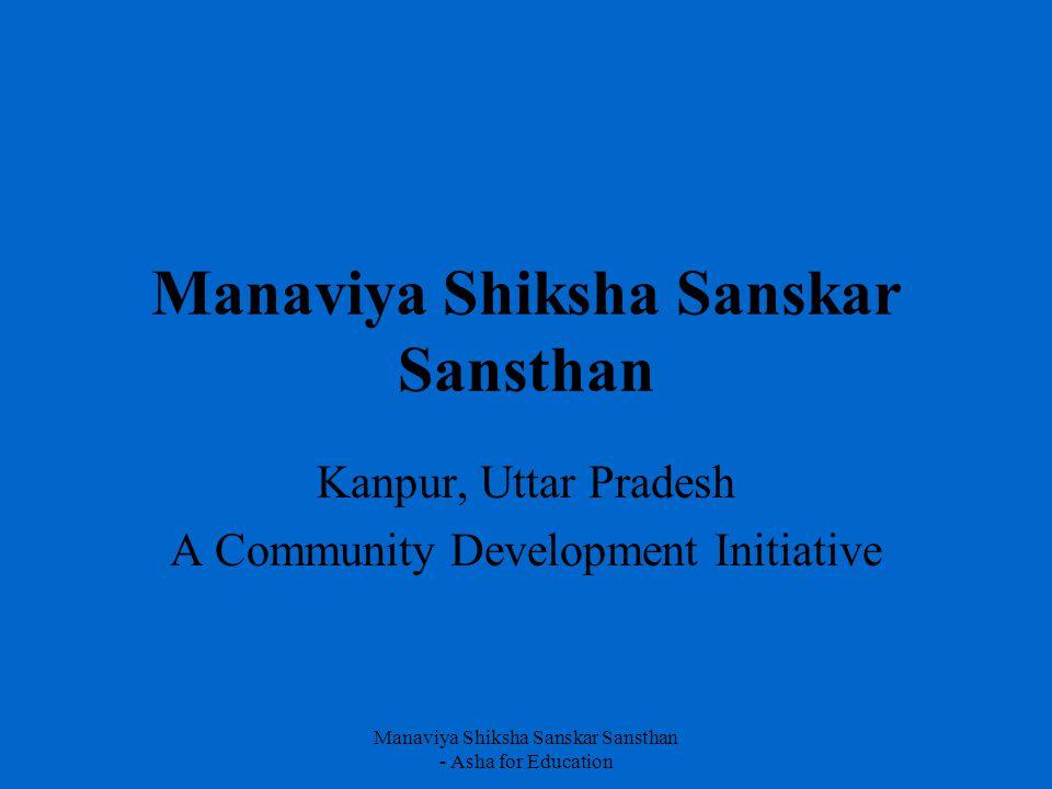 Manaviya Shiksha Sanskar Sansthan - Asha for Education Deepak Gupta, cofounder of Asha for Education with Sandeep, has started the Manaviya Shiksha Sanskar (MS3) project in Mandhana, near the Indian Institute of Technology at Kanpur.