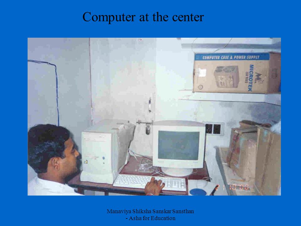 Manaviya Shiksha Sanskar Sansthan - Asha for Education Computer at the center