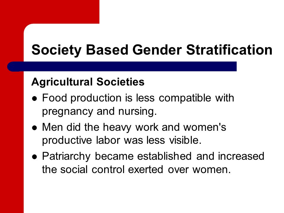 Society Based Gender Stratification Agricultural Societies Food production is less compatible with pregnancy and nursing.