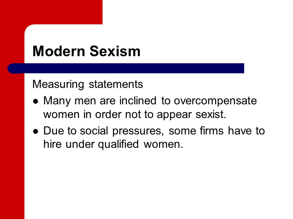 Modern Sexism Measuring statements Many men are inclined to overcompensate women in order not to appear sexist.