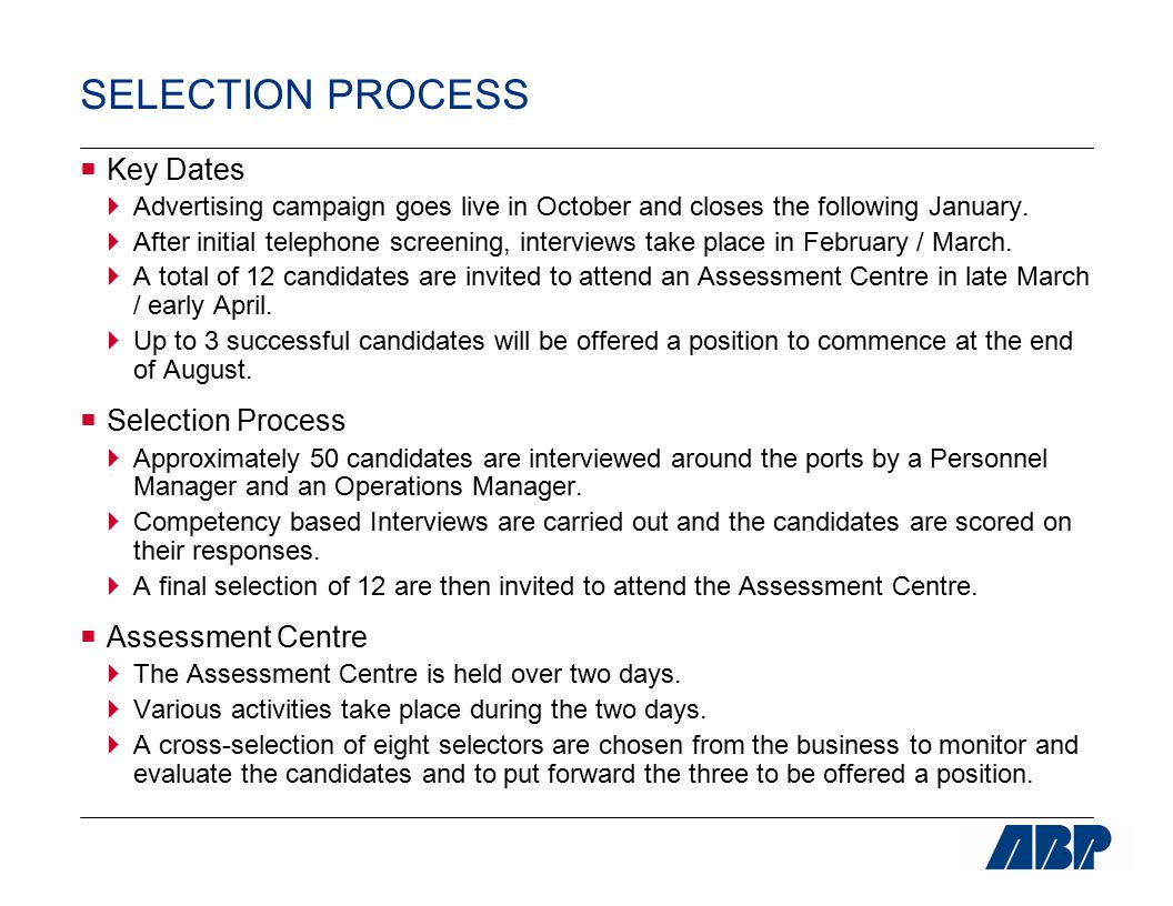 SELECTION PROCESS  Key Dates  Advertising campaign goes live in October and closes the following January.  After initial telephone screening, inter