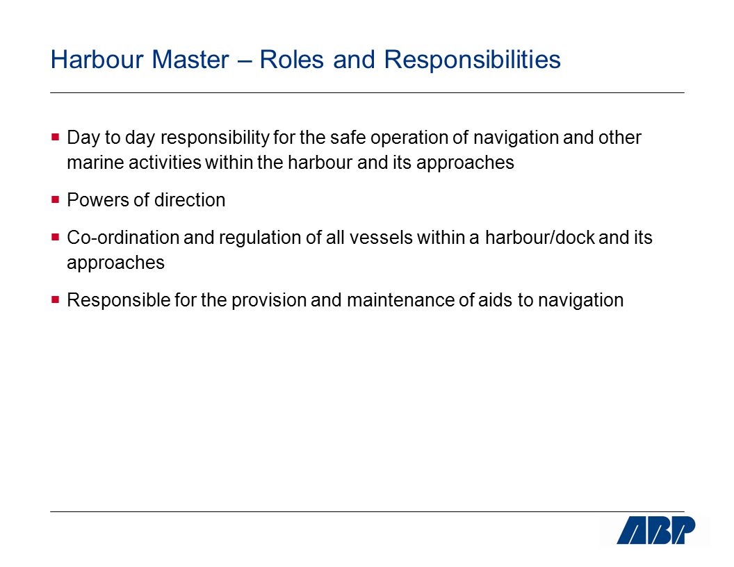  Day to day responsibility for the safe operation of navigation and other marine activities within the harbour and its approaches  Powers of directi