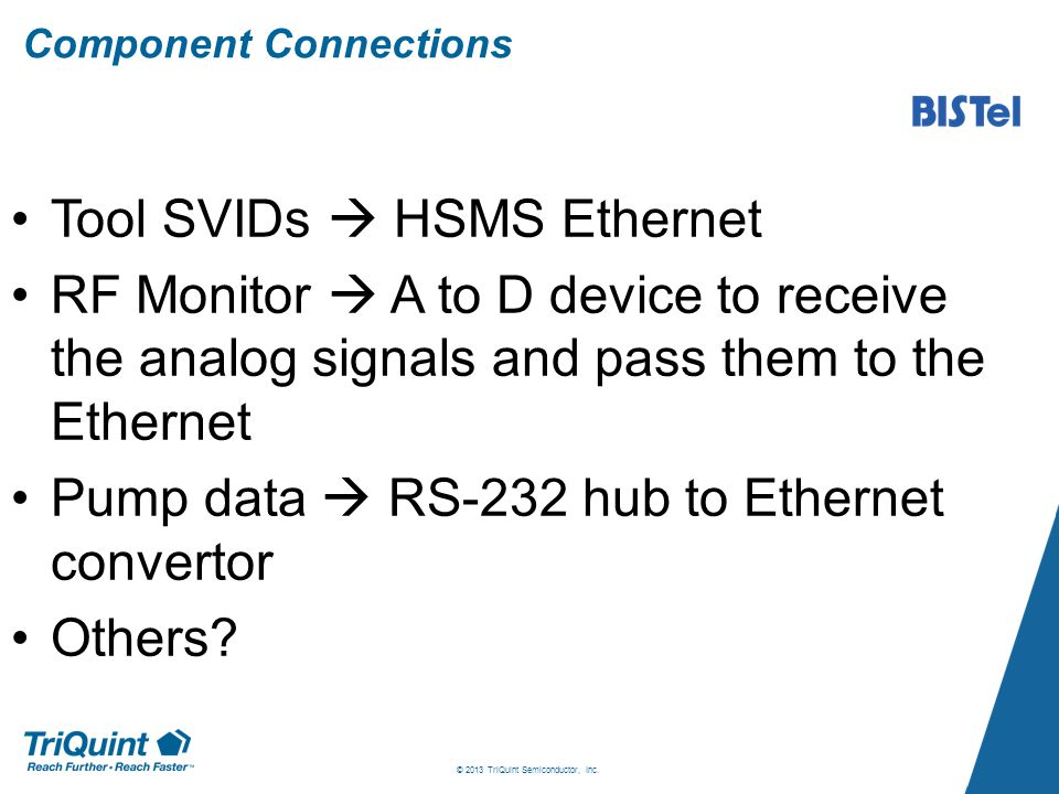 Component Connections Tool SVIDs  HSMS Ethernet RF Monitor  A to D device to receive the analog signals and pass them to the Ethernet Pump data  RS-232 hub to Ethernet convertor Others.
