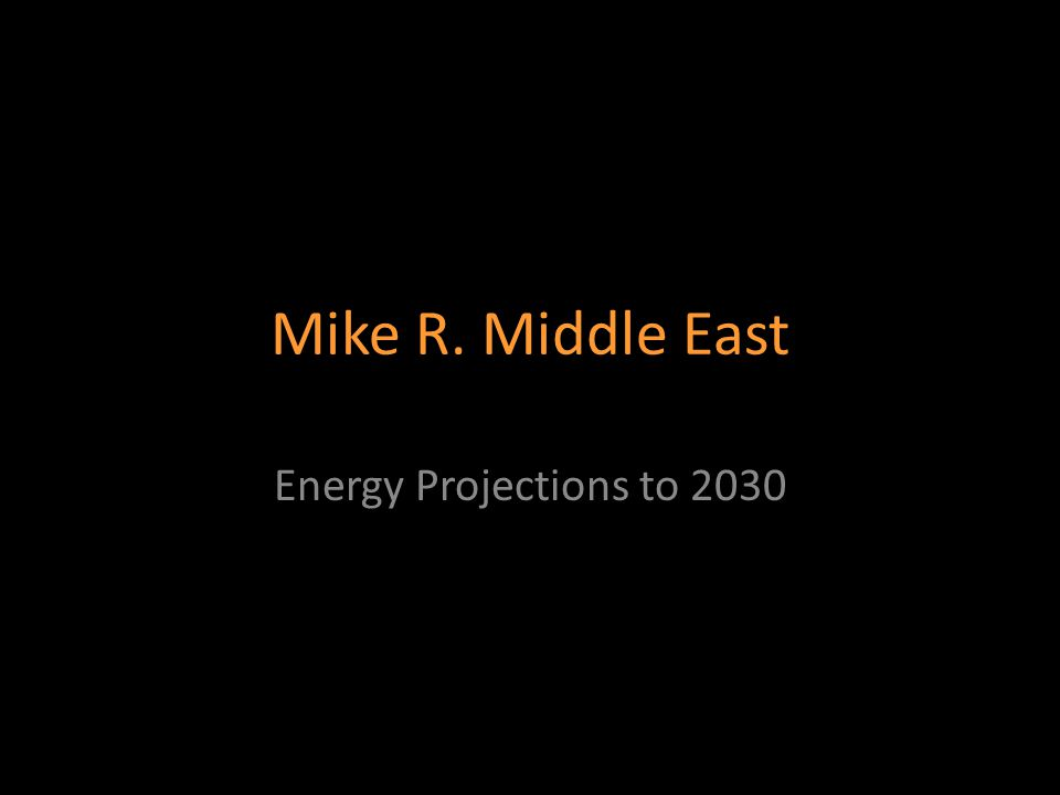 Mike R. Middle East Energy Projections to 2030