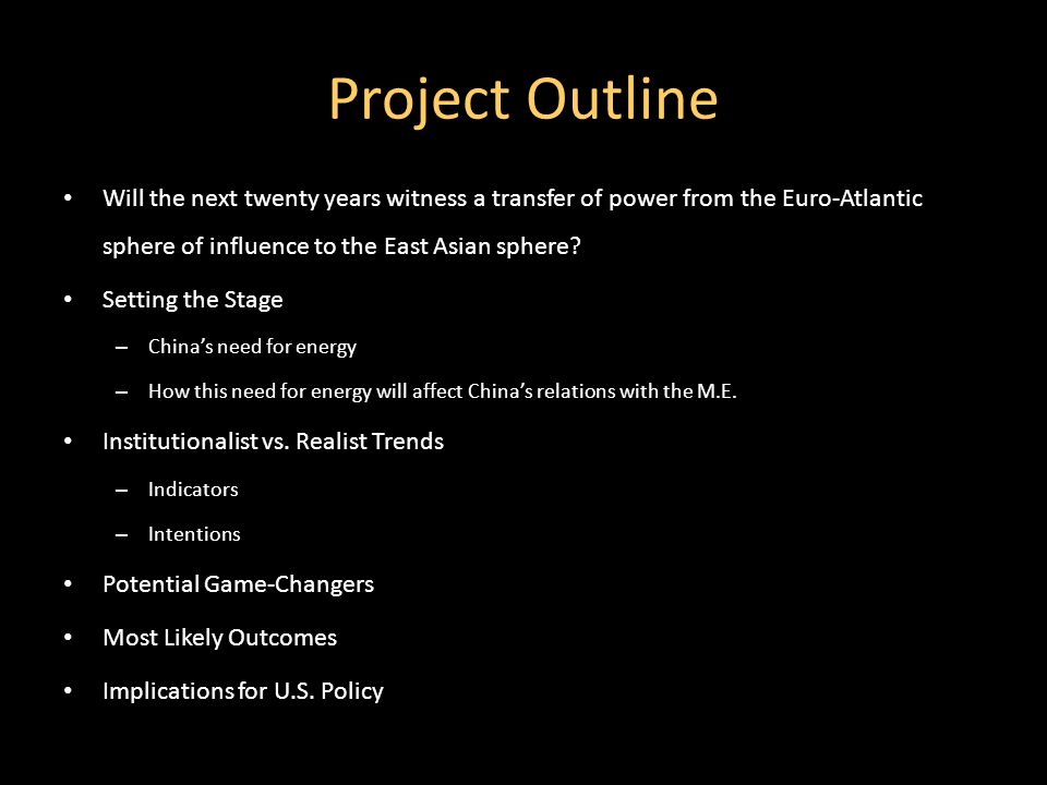 Project Outline Will the next twenty years witness a transfer of power from the Euro-Atlantic sphere of influence to the East Asian sphere.