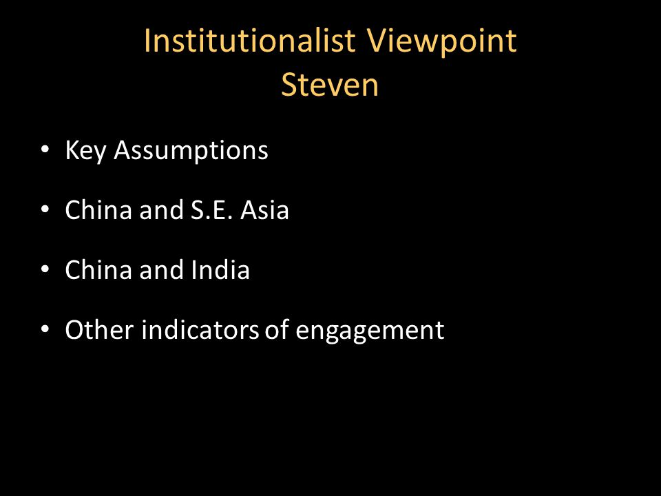 Institutionalist Viewpoint Steven Key Assumptions China and S.E.