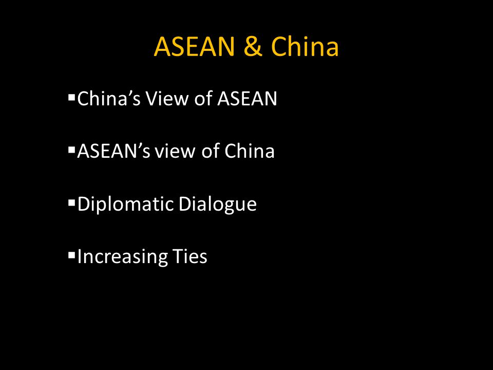 ASEAN & China  China's View of ASEAN  ASEAN's view of China  Diplomatic Dialogue  Increasing Ties
