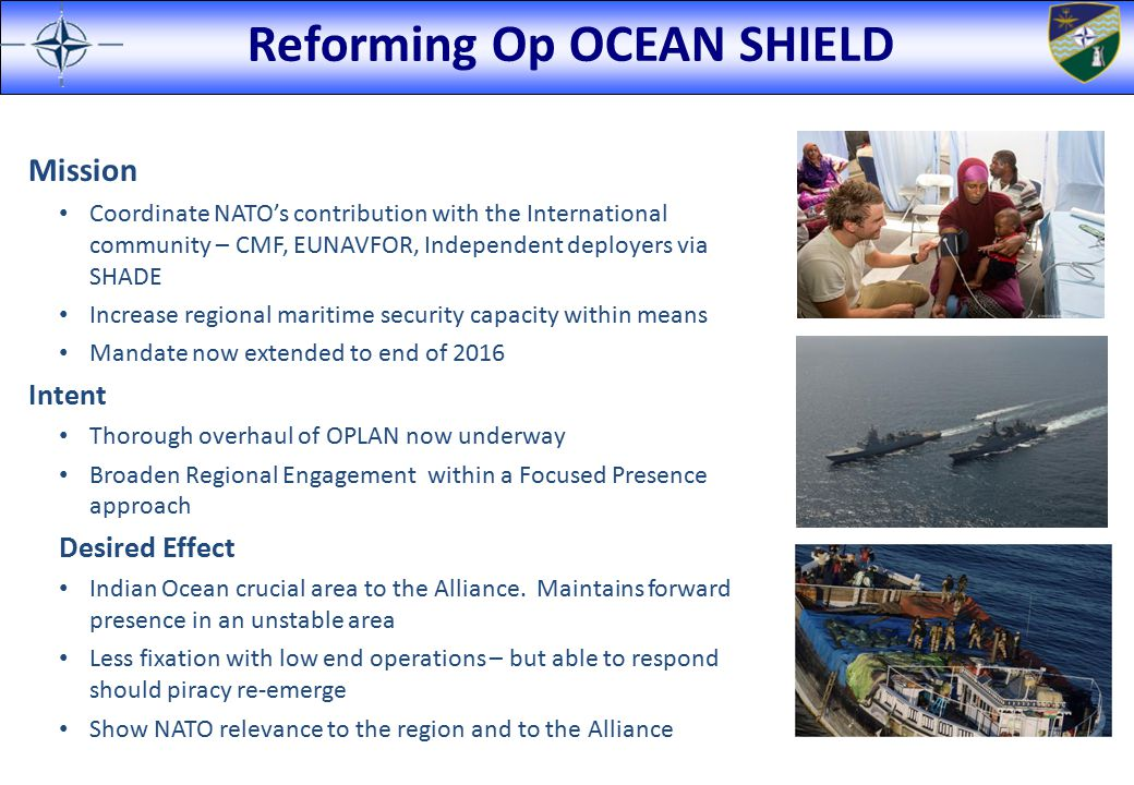 Reforming Op OCEAN SHIELD Mission Coordinate NATO's contribution with the International community – CMF, EUNAVFOR, Independent deployers via SHADE Inc