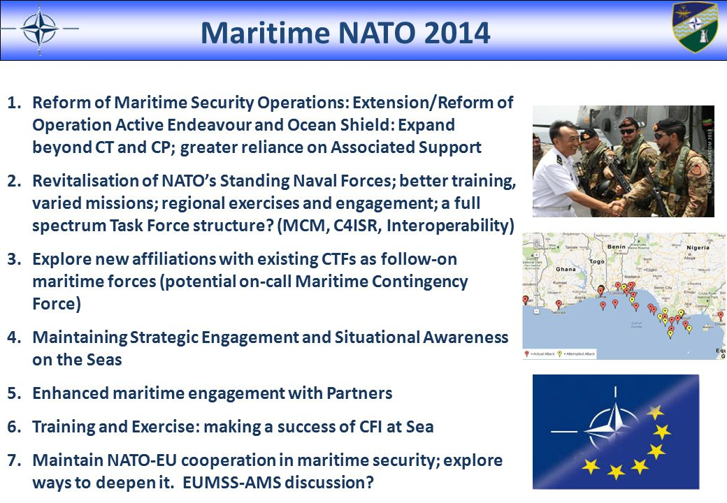 Reforming Op ACTIVE ENDEAVOUR Mission Art 5 Response to 9/11 to counter the threat of maritime terrorist activities – CT in a single operational environment.