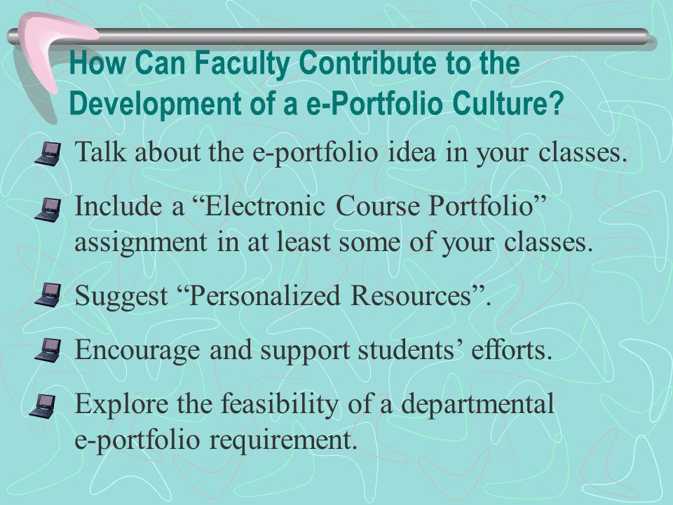 "How Can Faculty Contribute to the Development of a e-Portfolio Culture? Talk about the e-portfolio idea in your classes. Include a ""Electronic Course"