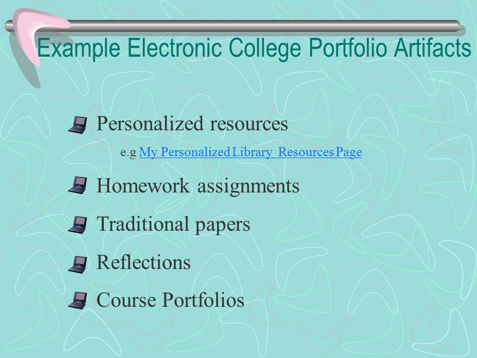 Example Electronic College Portfolio Artifacts Personalized resources e.g My Personalized Library Resources PageMy Personalized Library Resources Page