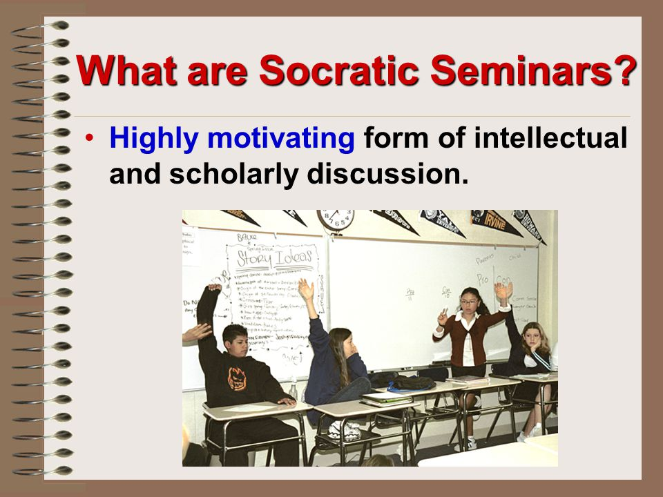 What are Socratic Seminars Highly motivating form of intellectual and scholarly discussion.