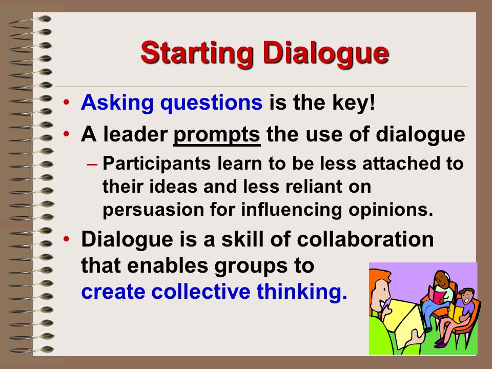 Starting Dialogue When groups begin to use dialogue with discussion, the two practices need to be defined and differentiated.