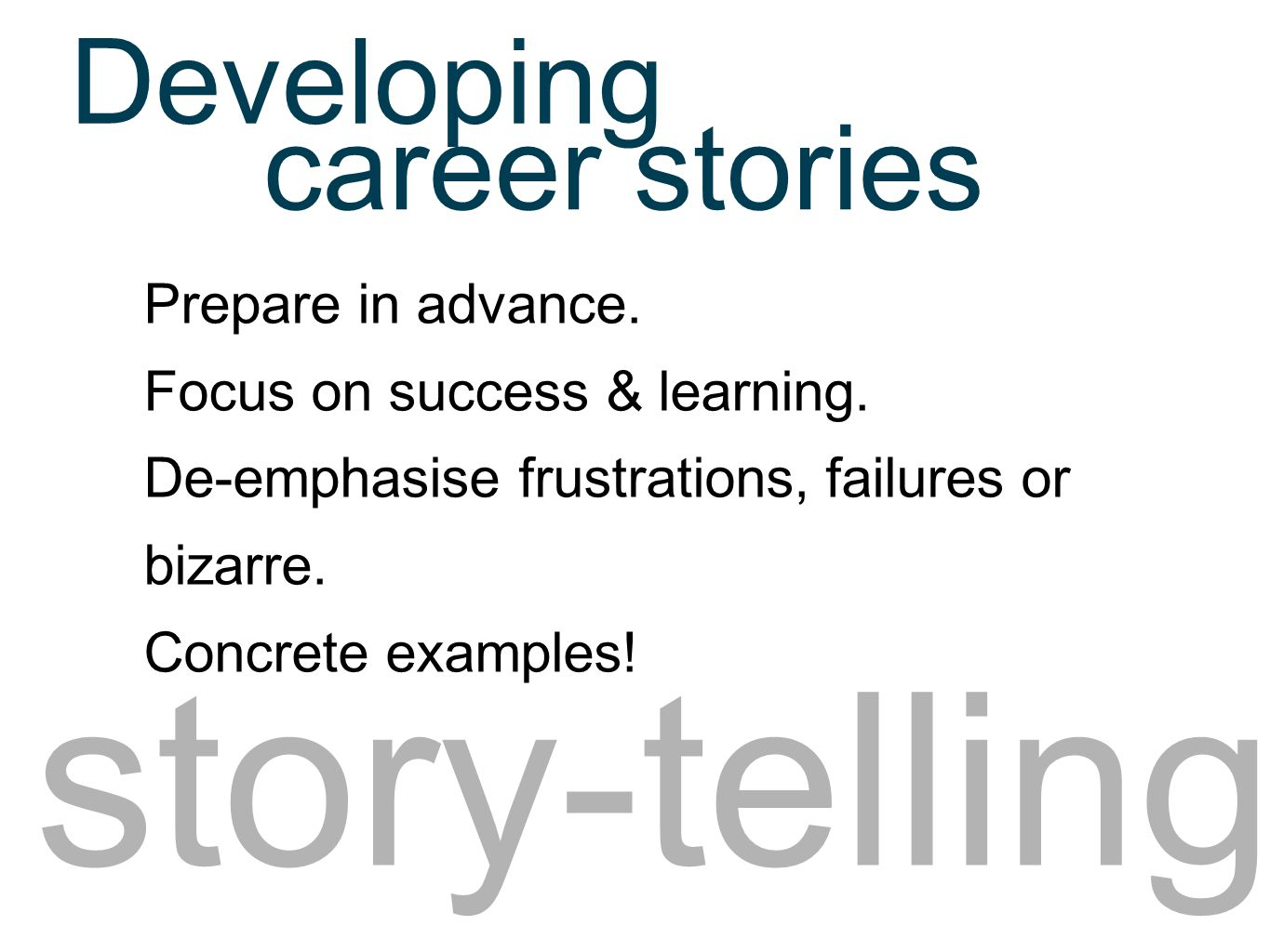 story-telling Prepare in advance. Focus on success & learning.