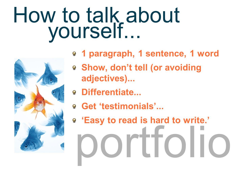 Portfolio - overview portfolio 1 paragraph, 1 sentence, 1 word Show, don't tell (or avoiding adjectives)...