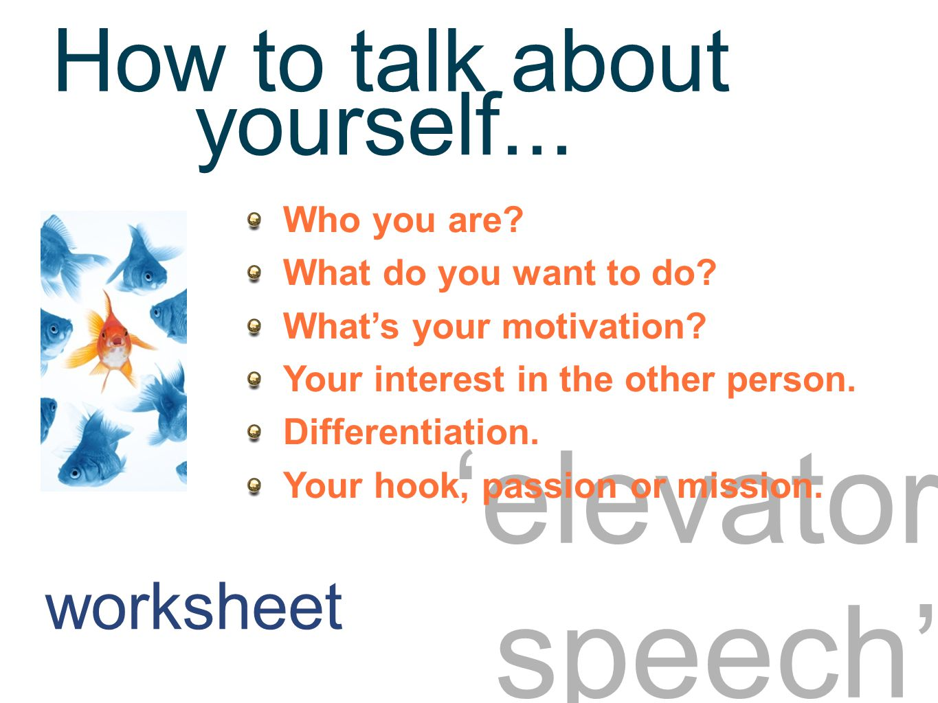 Elevator speech 1 'elevator speech' Who you are. What do you want to do.
