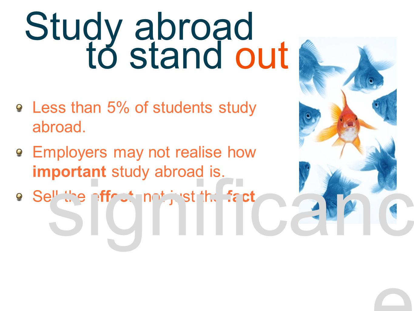 significance -stand out Less than 5% of students study abroad.