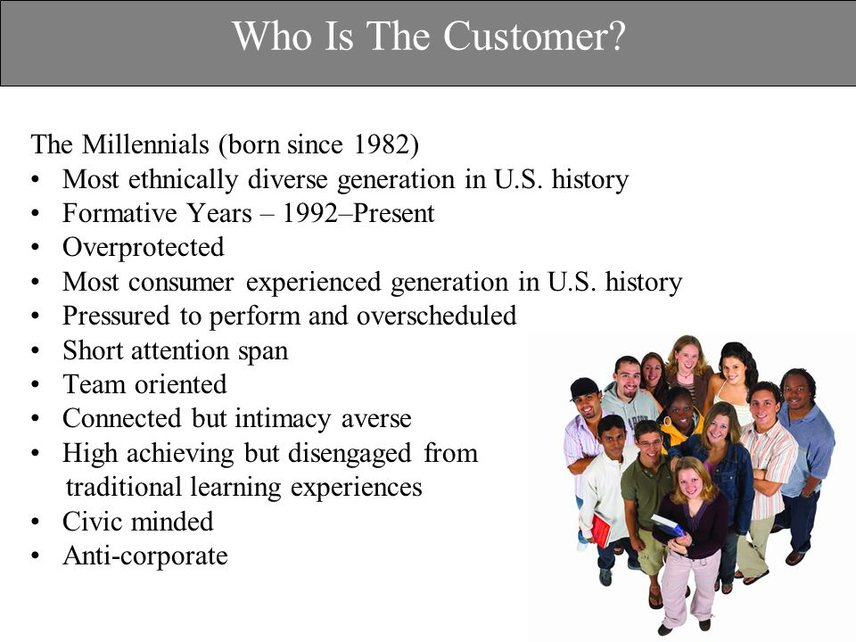 Who Is The Customer.The Millennials (born since 1982) Most ethnically diverse generation in U.S.