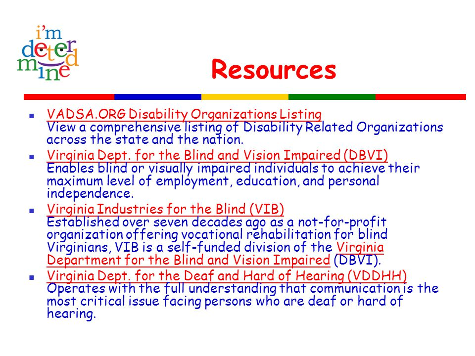 Resources VADSA.ORG Disability Organizations Listing View a comprehensive listing of Disability Related Organizations across the state and the nation.