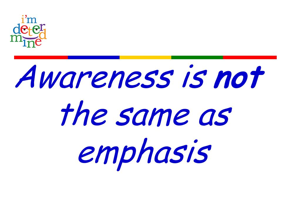 Awareness is not the same as emphasis