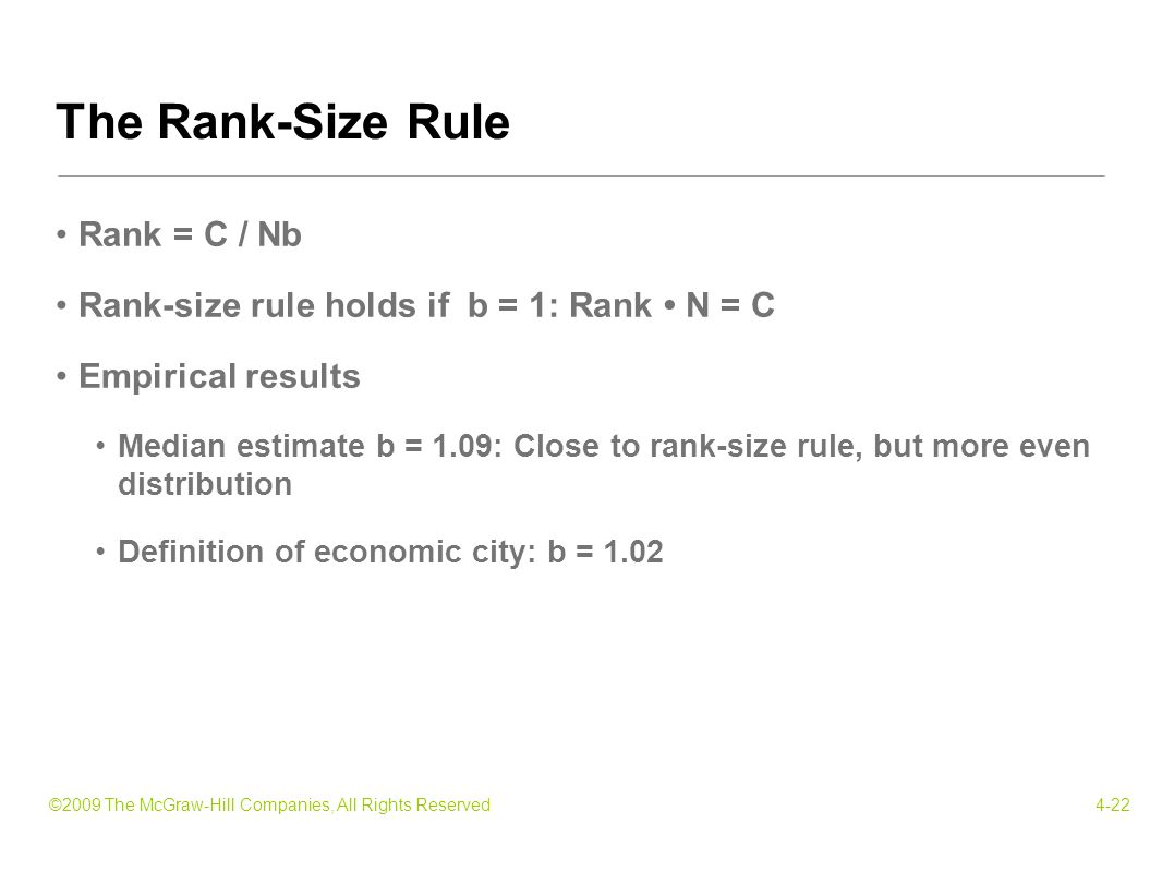 ©2009 The McGraw-Hill Companies, All Rights Reserved4-22 Rank = C / Nb Rank-size rule holds if b = 1: Rank N = C Empirical results Median estimate b = 1.09: Close to rank-size rule, but more even distribution Definition of economic city: b = 1.02 The Rank-Size Rule